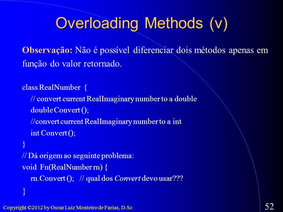 Copyright ©2012 by Oscar Luiz Monteiro de Farias, D.Sc. 52 Observação: Não é possível diferenciar dois métodos apenas em função do valor retornado. cl