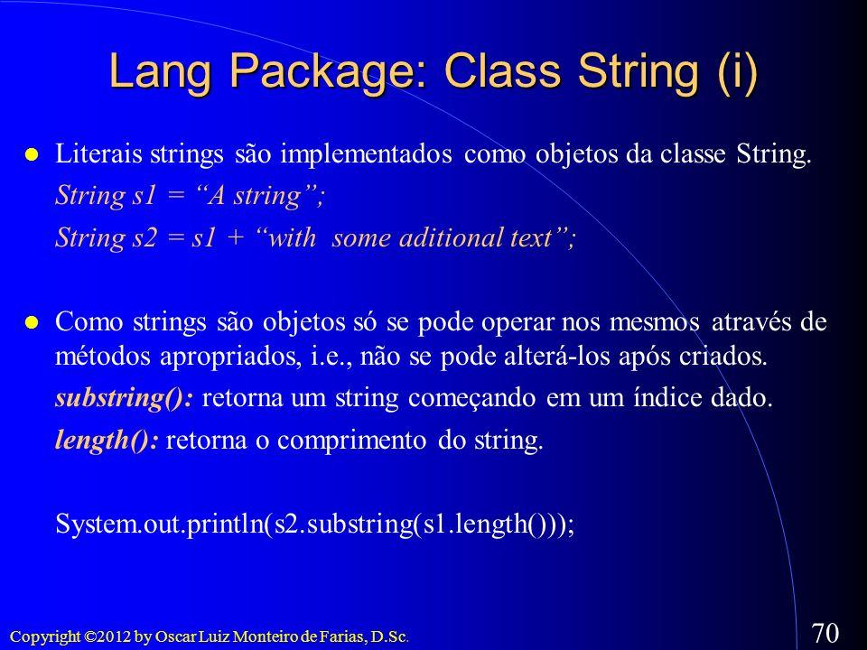 Copyright ©2012 by Oscar Luiz Monteiro de Farias, D.Sc. 70 Lang Package: Class String (i) Literais strings são implementados como objetos da classe St