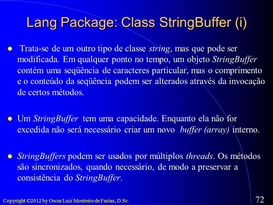 Copyright ©2012 by Oscar Luiz Monteiro de Farias, D.Sc. 72 Trata-se de um outro tipo de classe string, mas que pode ser modificada. Em qualquer ponto