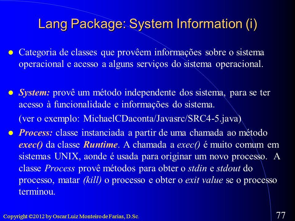 Copyright ©2012 by Oscar Luiz Monteiro de Farias, D.Sc. 77 Lang Package: System Information (i) Categoria de classes que provêem informações sobre o s