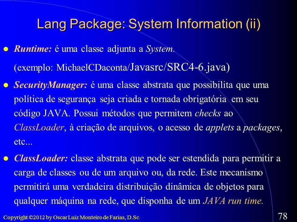 Copyright ©2012 by Oscar Luiz Monteiro de Farias, D.Sc. 78 Runtime: é uma classe adjunta a System. (exemplo: MichaelCDaconta/ Javasrc/SRC4-6.java) Sec