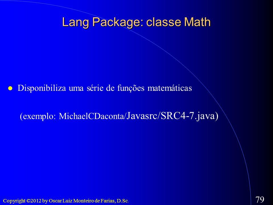 Copyright ©2012 by Oscar Luiz Monteiro de Farias, D.Sc. 79 Lang Package: classe Math Disponibiliza uma série de funções matemáticas (exemplo: MichaelC