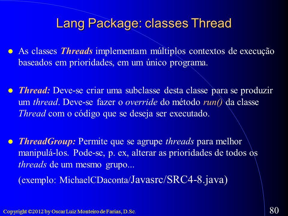 Copyright ©2012 by Oscar Luiz Monteiro de Farias, D.Sc. 80 As classes Threads implementam múltiplos contextos de execução baseados em prioridades, em