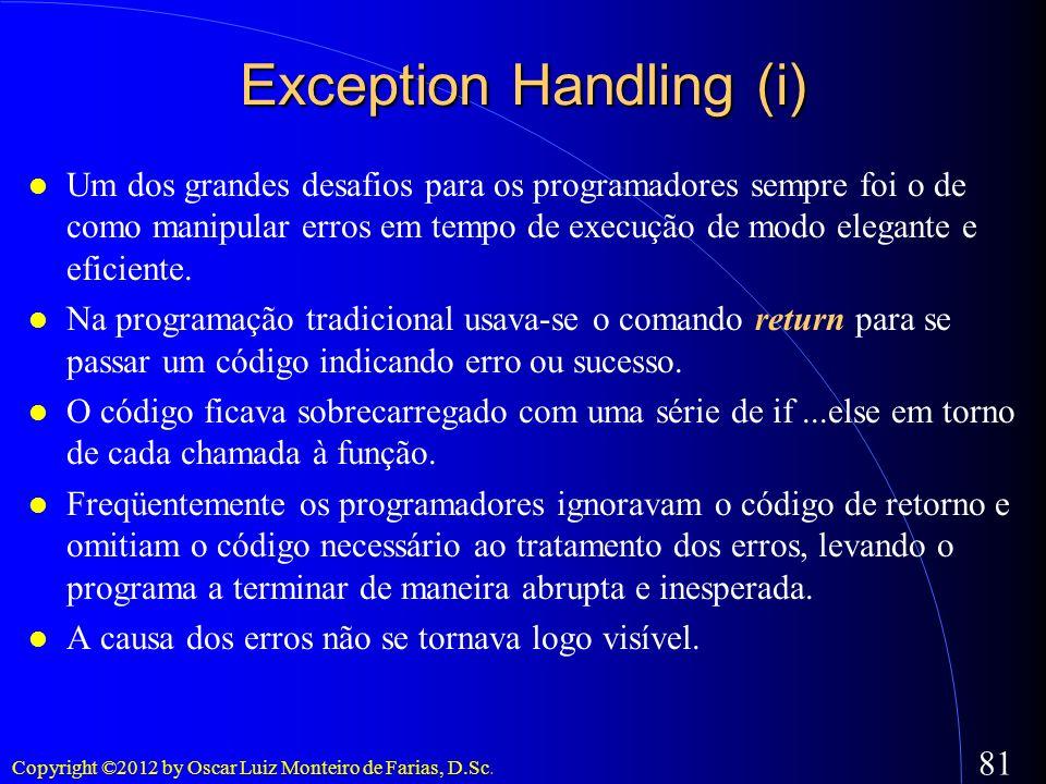 Copyright ©2012 by Oscar Luiz Monteiro de Farias, D.Sc. 81 Exception Handling (i) Um dos grandes desafios para os programadores sempre foi o de como m