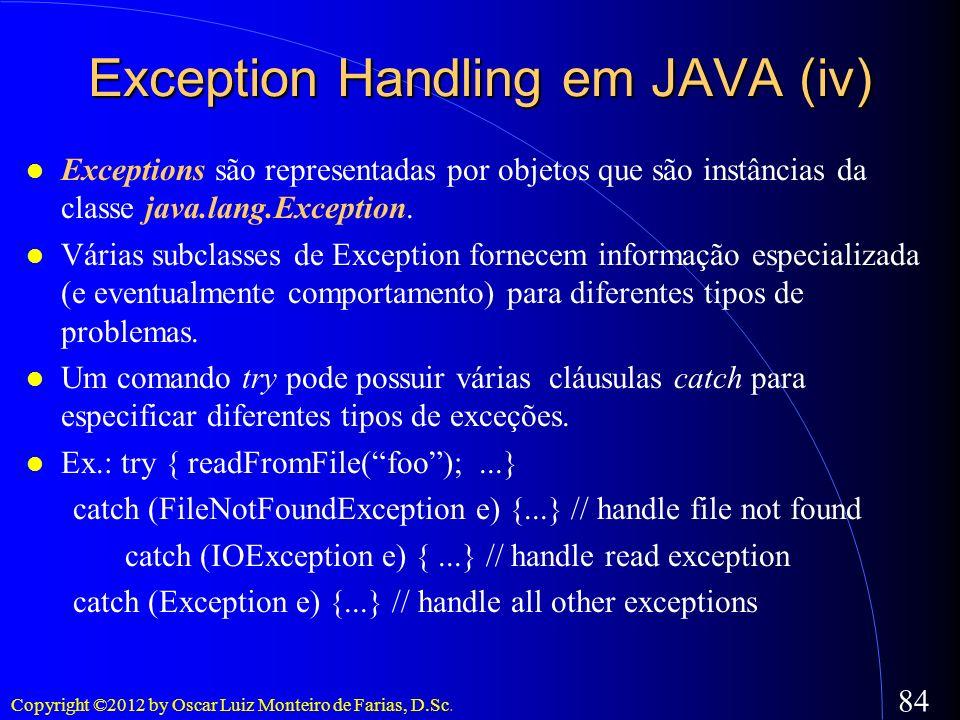 Copyright ©2012 by Oscar Luiz Monteiro de Farias, D.Sc. 84 Exceptions são representadas por objetos que são instâncias da classe java.lang.Exception.