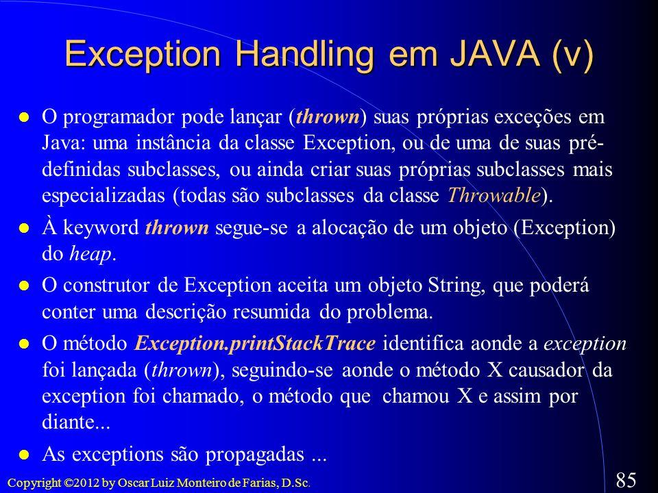 Copyright ©2012 by Oscar Luiz Monteiro de Farias, D.Sc. 85 O programador pode lançar (thrown) suas próprias exceções em Java: uma instância da classe