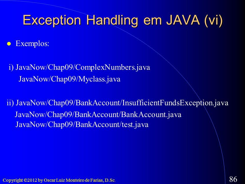 Copyright ©2012 by Oscar Luiz Monteiro de Farias, D.Sc. 86 Exemplos: i) JavaNow/Chap09/ComplexNumbers.java JavaNow/Chap09/Myclass.java ii) JavaNow/Cha