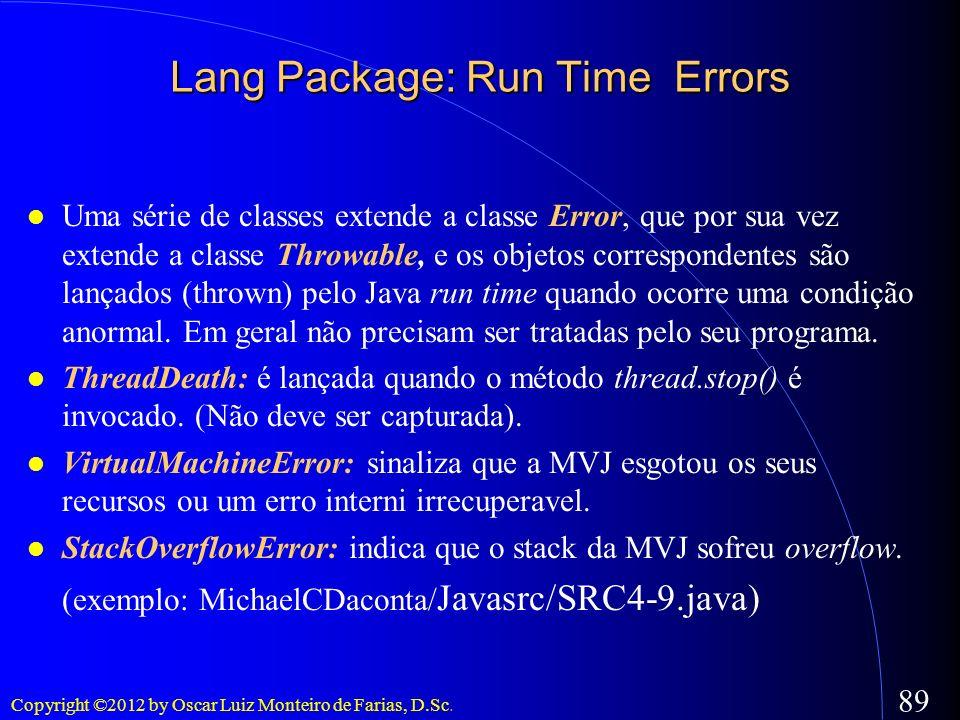 Copyright ©2012 by Oscar Luiz Monteiro de Farias, D.Sc. 89 Lang Package: Run Time Errors Uma série de classes extende a classe Error, que por sua vez