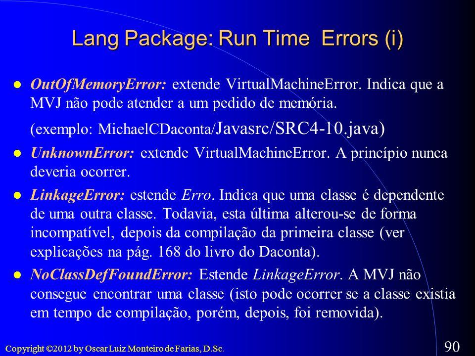 Copyright ©2012 by Oscar Luiz Monteiro de Farias, D.Sc. 90 Lang Package: Run Time Errors (i) OutOfMemoryError: extende VirtualMachineError. Indica que