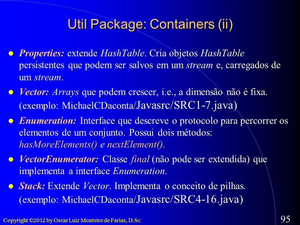 Copyright ©2012 by Oscar Luiz Monteiro de Farias, D.Sc. 95 Util Package: Containers (ii) Properties: extende HashTable. Cria objetos HashTable persist