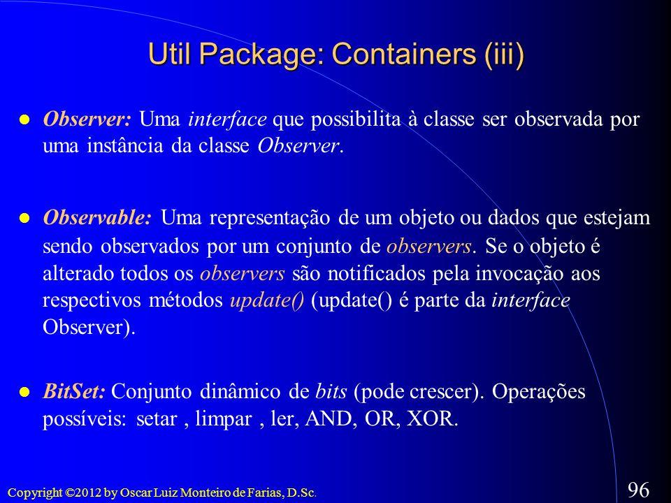 Copyright ©2012 by Oscar Luiz Monteiro de Farias, D.Sc. 96 Observer: Uma interface que possibilita à classe ser observada por uma instância da classe