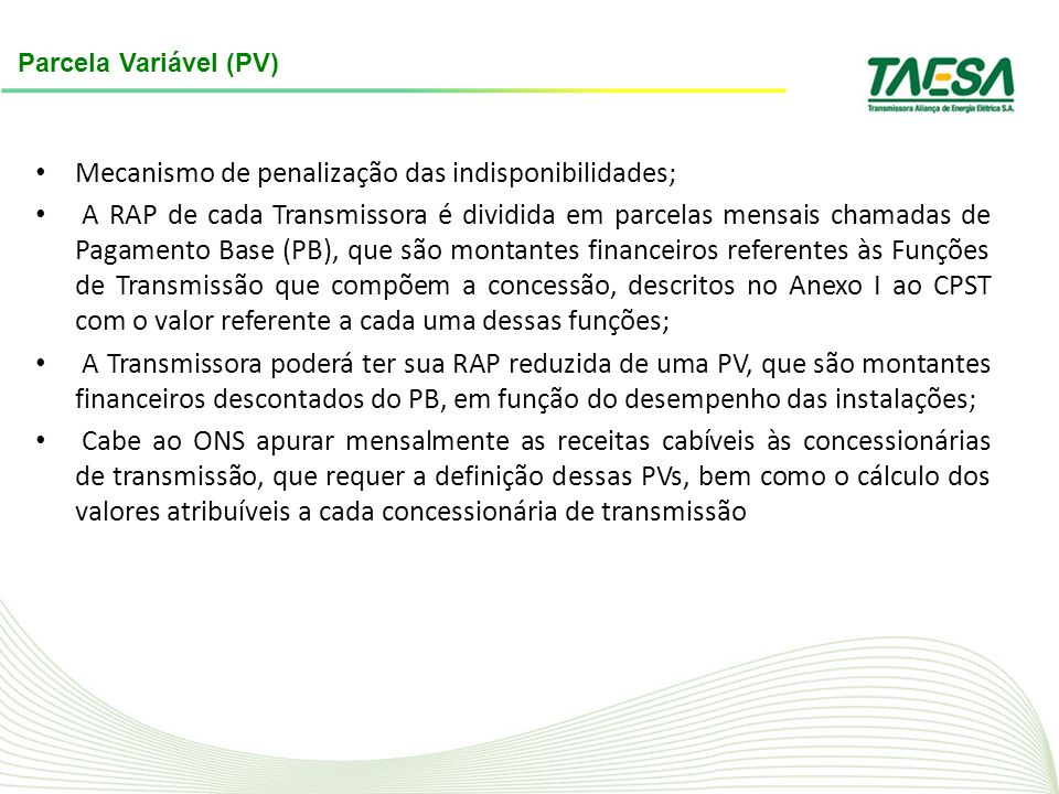 Mecanismo de penalização das indisponibilidades; A RAP de cada Transmissora é dividida em parcelas mensais chamadas de Pagamento Base (PB), que são mo