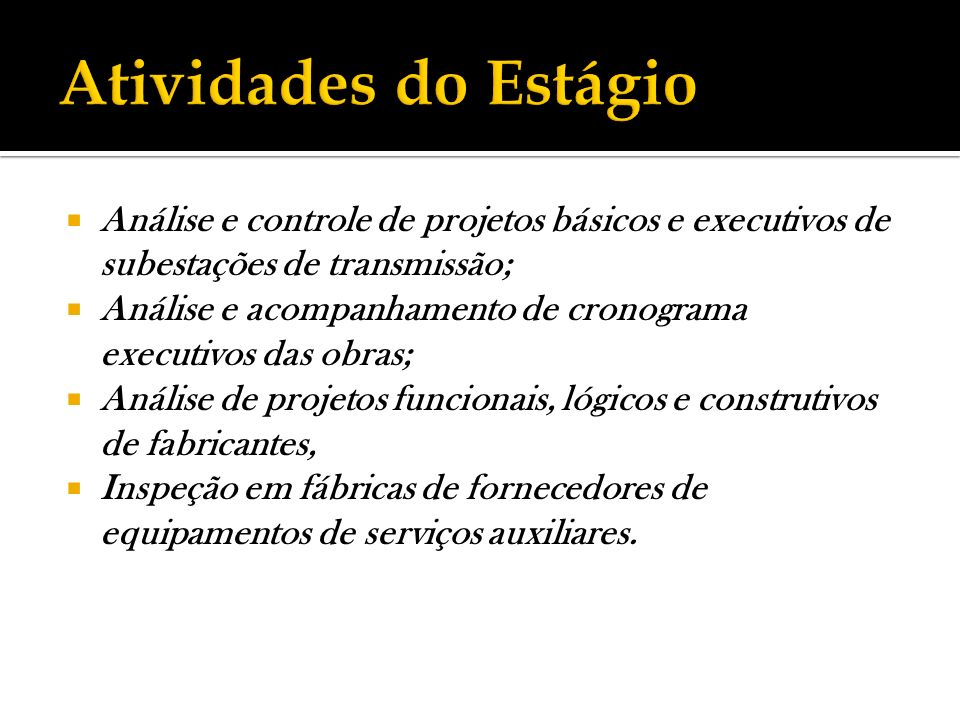 Análise e controle de projetos básicos e executivos de subestações de transmissão; Análise e acompanhamento de cronograma executivos das obras; Anális