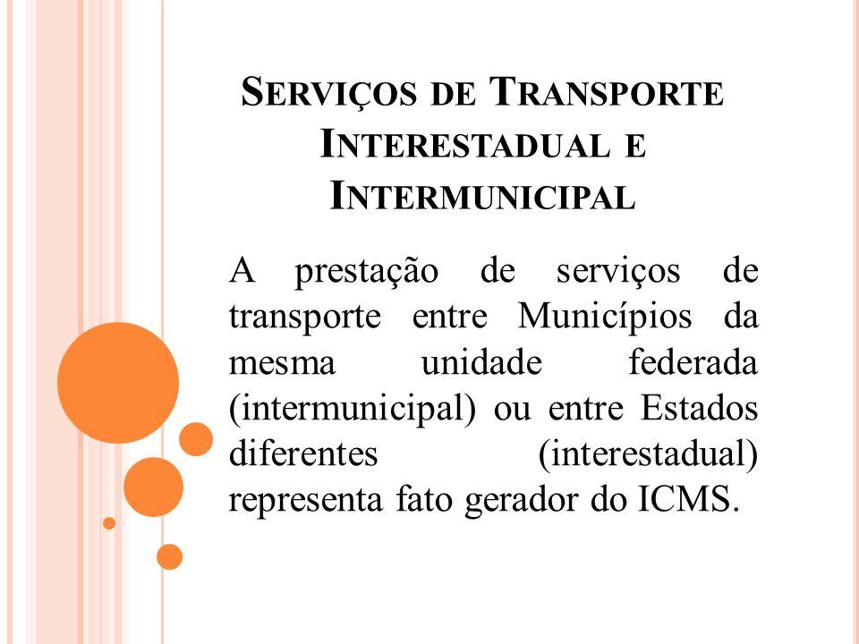 S ERVIÇOS DE T RANSPORTE I NTERESTADUAL E I NTERMUNICIPAL A prestação de serviços de transporte entre Municípios da mesma unidade federada (intermunic