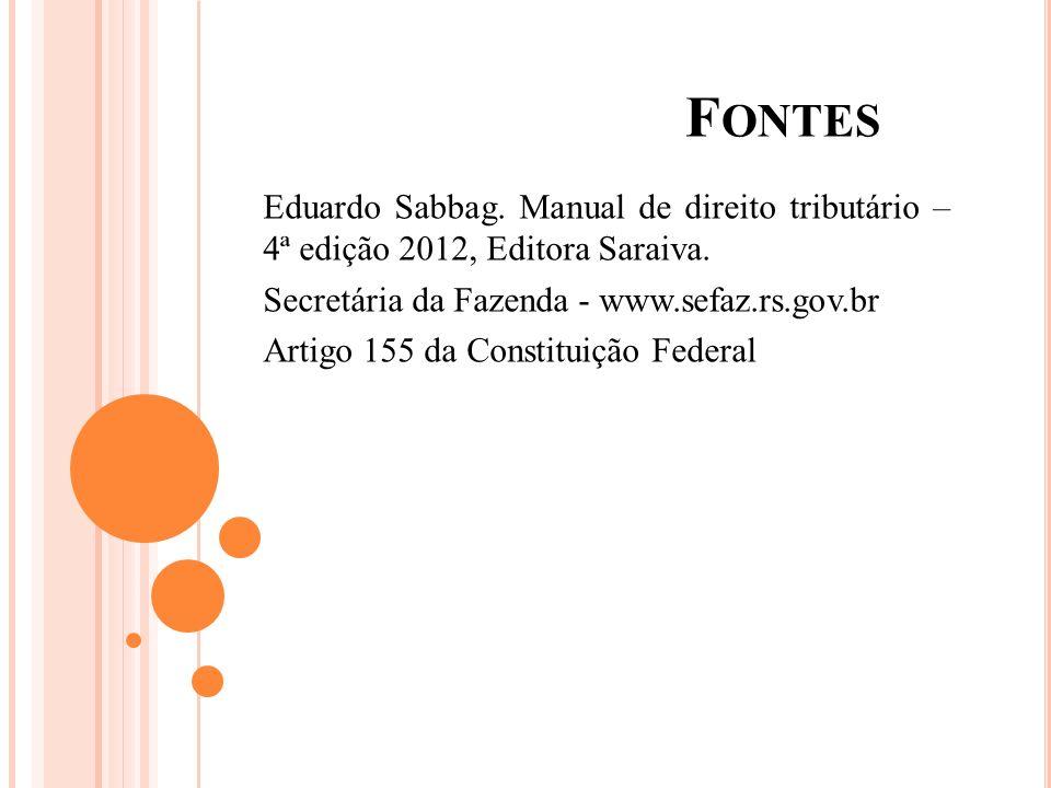 F ONTES Eduardo Sabbag. Manual de direito tributário – 4ª edição 2012, Editora Saraiva. Secretária da Fazenda - www.sefaz.rs.gov.br Artigo 155 da Cons