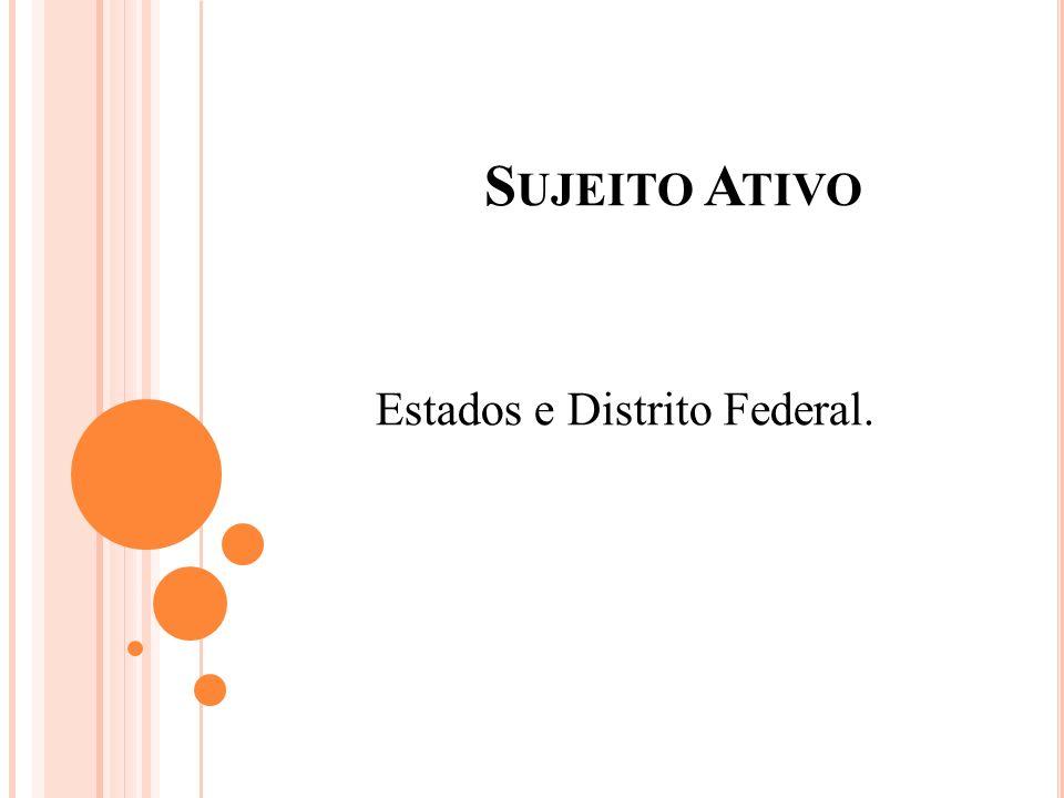 S UJEITO A TIVO Estados e Distrito Federal.