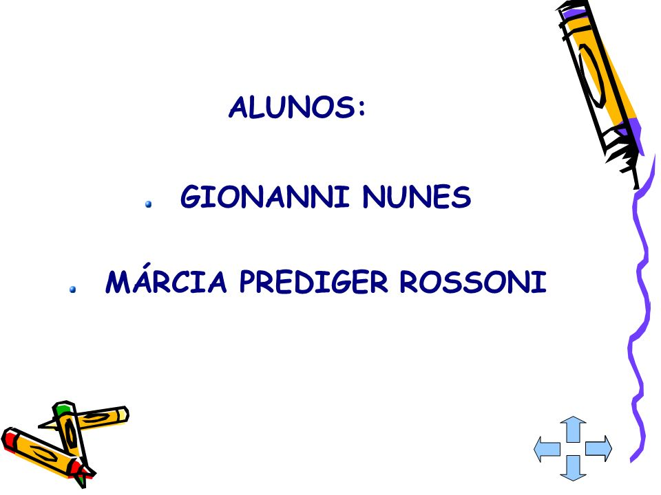 ALUNOS: GIONANNI NUNES MÁRCIA PREDIGER ROSSONI