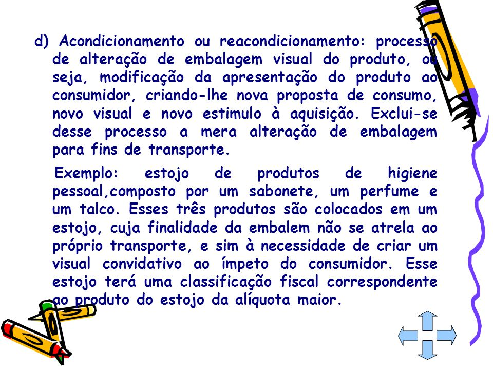 d) Acondicionamento ou reacondicionamento: processo de alteração de embalagem visual do produto, ou seja, modificação da apresentação do produto ao co