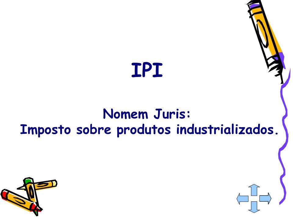 IPI Nomem Juris: Imposto sobre produtos industrializados.