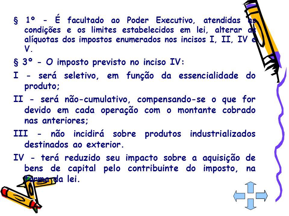 § 1º - É facultado ao Poder Executivo, atendidas as condições e os limites estabelecidos em lei, alterar as alíquotas dos impostos enumerados nos inci