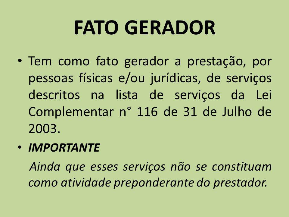FATO GERADOR Tem como fato gerador a prestação, por pessoas físicas e/ou jurídicas, de serviços descritos na lista de serviços da Lei Complementar n°