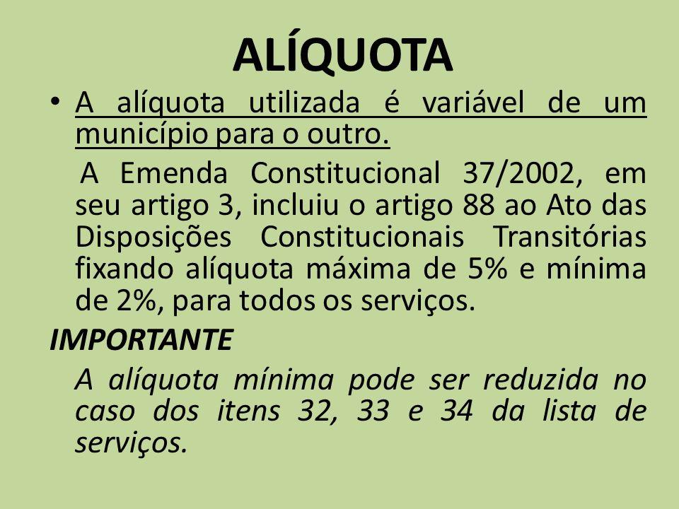 ALÍQUOTA A alíquota utilizada é variável de um município para o outro. A Emenda Constitucional 37/2002, em seu artigo 3, incluiu o artigo 88 ao Ato da