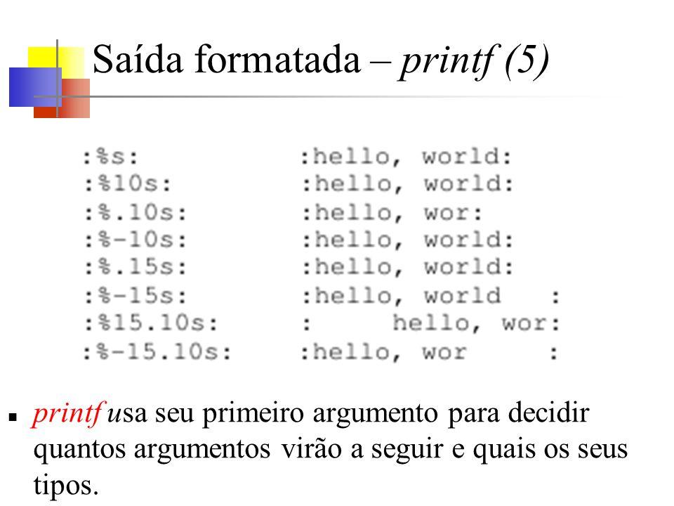 Saída formatada – printf (5) printf usa seu primeiro argumento para decidir quantos argumentos virão a seguir e quais os seus tipos.