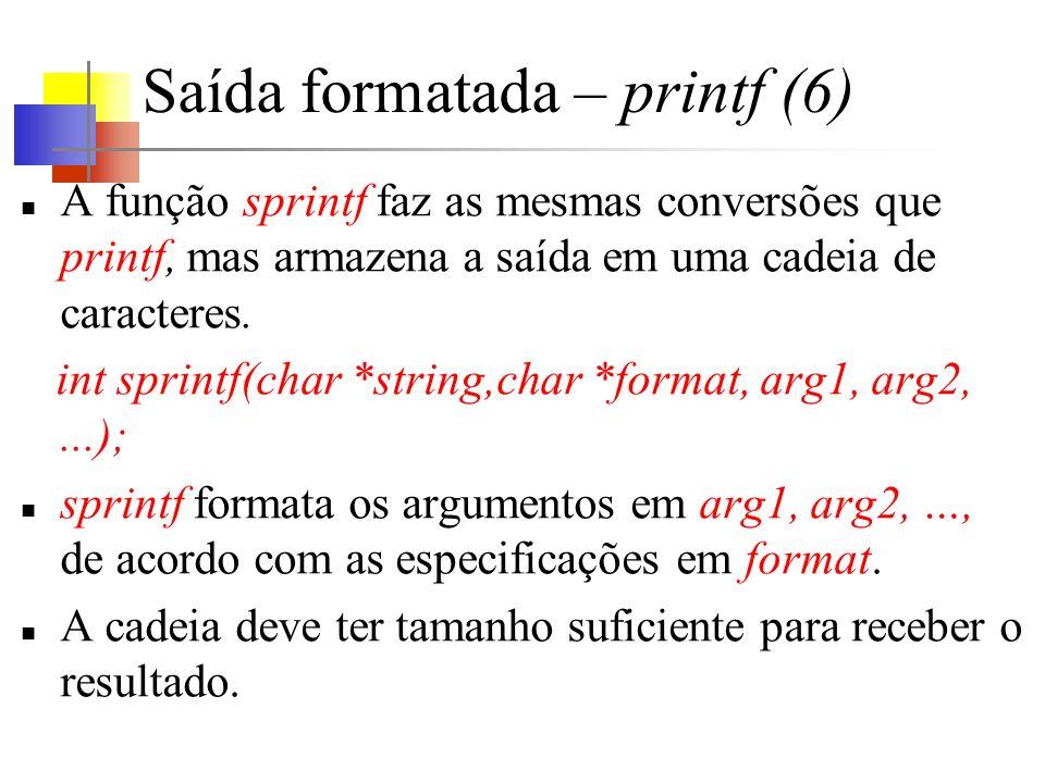 Saída formatada – printf (6) A função sprintf faz as mesmas conversões que printf, mas armazena a saída em uma cadeia de caracteres.