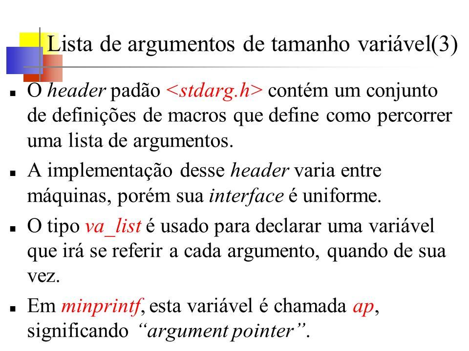Lista de argumentos de tamanho variável(3) O header padão contém um conjunto de definições de macros que define como percorrer uma lista de argumentos.