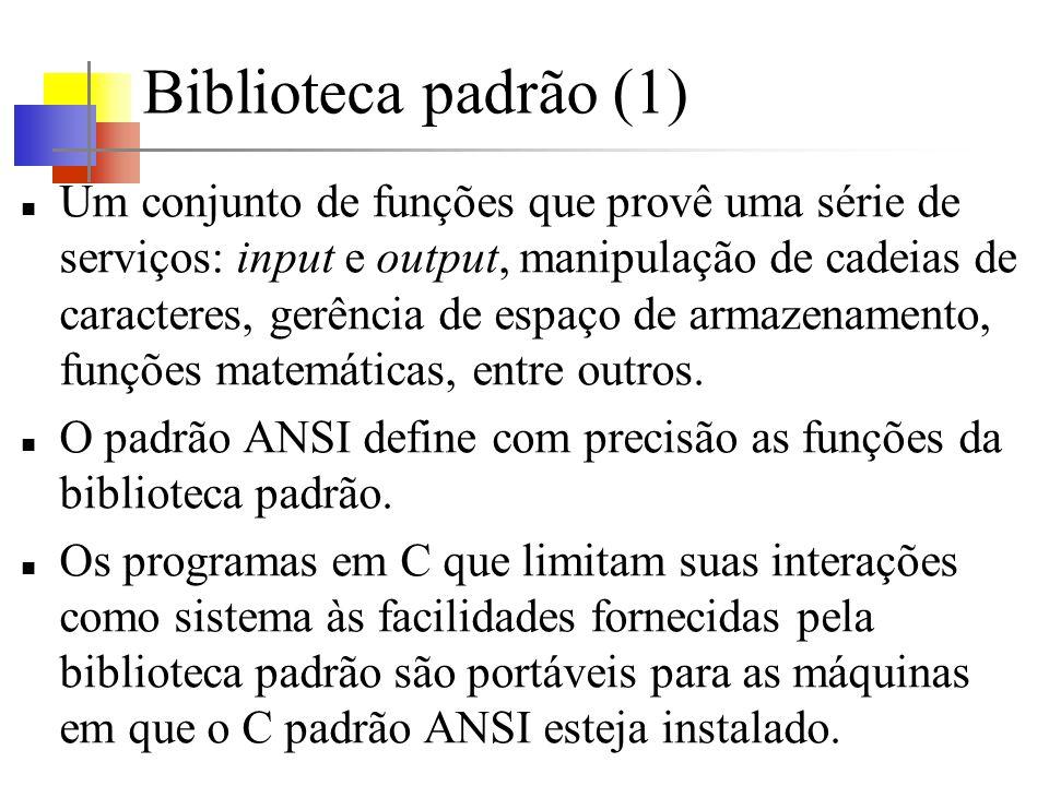 Biblioteca padrão (2) As propriedades das funções da biblioteca estão especificadas em mais de uma dúzia de arquivos headers, incluindo,,, entre outros.