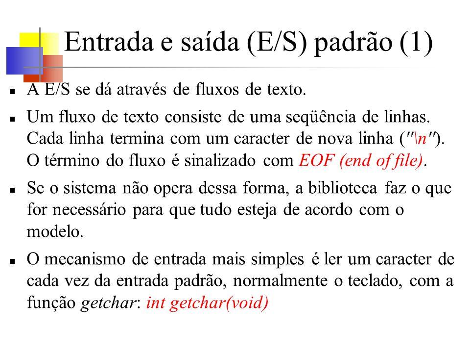 Entrada e saída (E/S) padrão (2) getchar retorna o próximo caracterda entrada toda vez que é invocada, ou EOF quando encontrar o fim de arquivo.