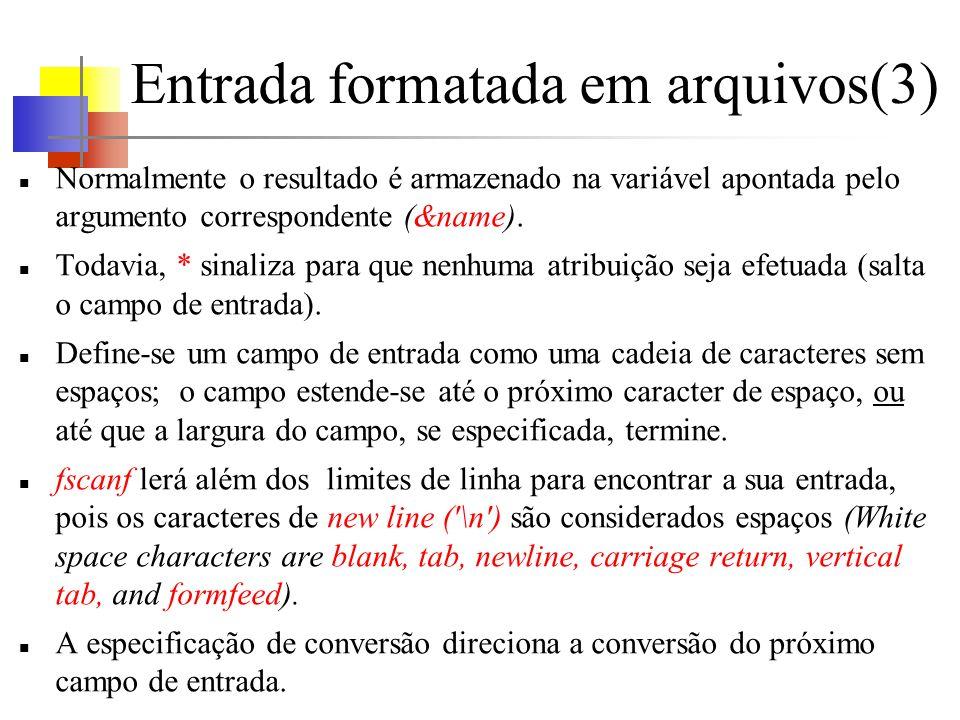Entrada formatada em arquivos(3) Normalmente o resultado é armazenado na variável apontada pelo argumento correspondente (&name).