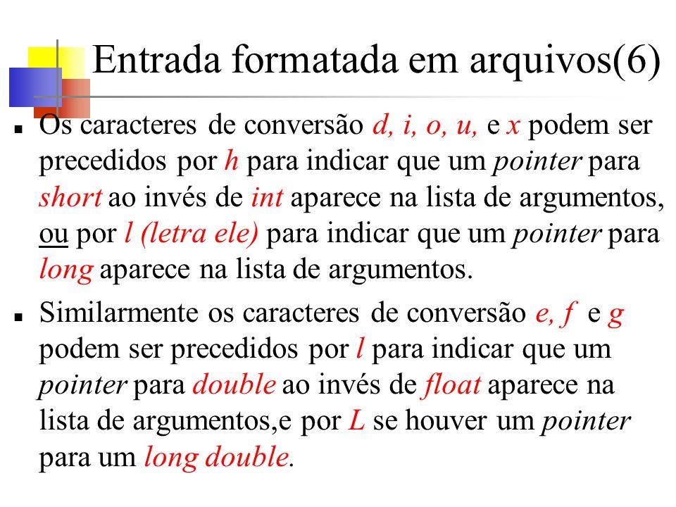 Entrada formatada em arquivos(6) Os caracteres de conversão d, i, o, u, e x podem ser precedidos por h para indicar que um pointer para short ao invés de int aparece na lista de argumentos, ou por l (letra ele) para indicar que um pointer para long aparece na lista de argumentos.