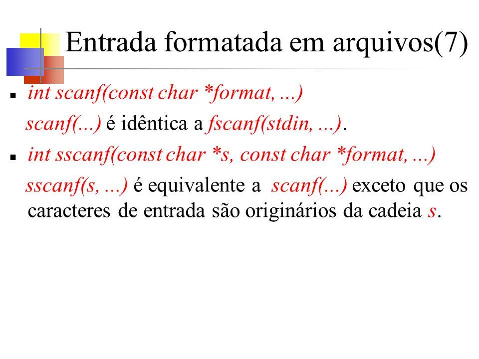 Entrada formatada em arquivos(7) int scanf(const char *format,...) scanf(...) é idêntica a fscanf(stdin,...).