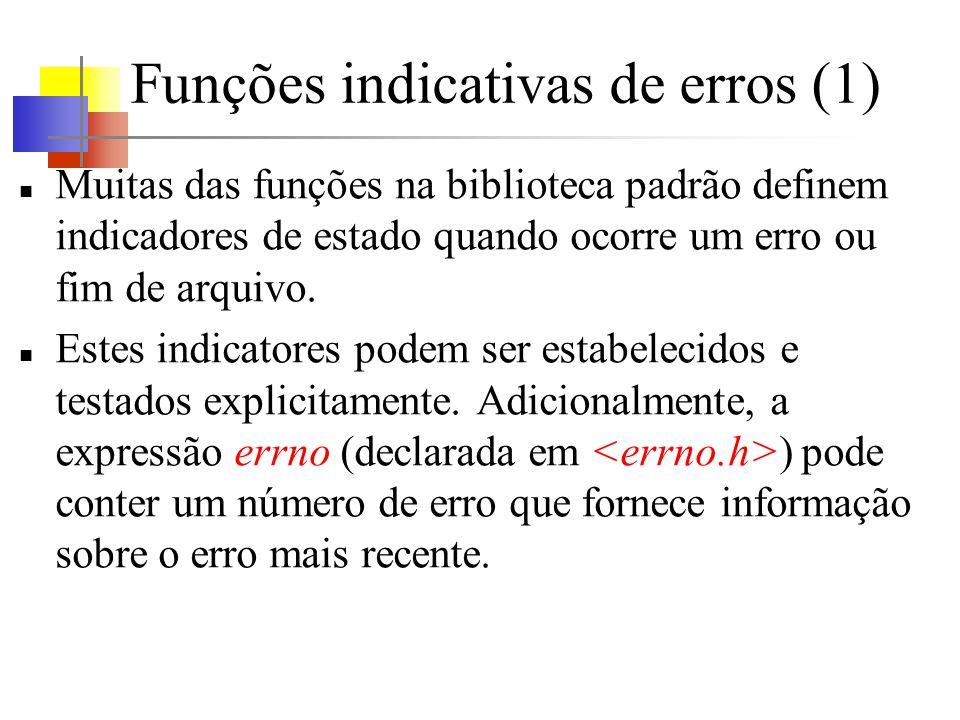 Funções indicativas de erros (1) Muitas das funções na biblioteca padrão definem indicadores de estado quando ocorre um erro ou fim de arquivo.