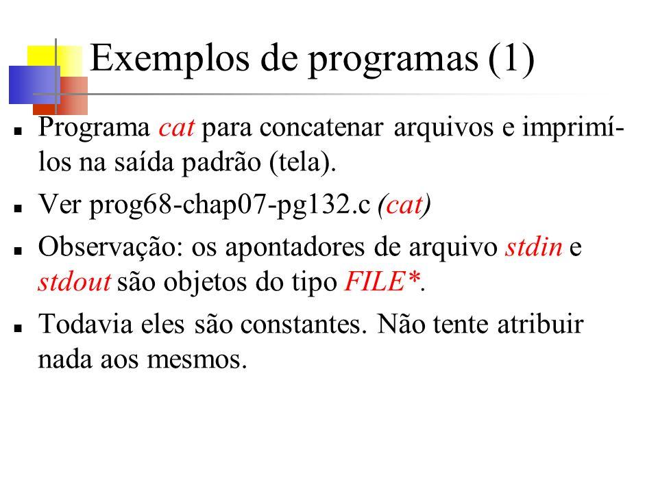 Exemplos de programas (1) Programa cat para concatenar arquivos e imprimí- los na saída padrão (tela).