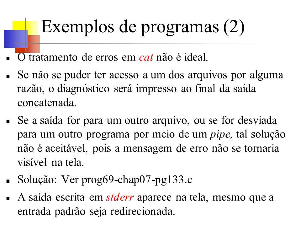 Exemplos de programas (2) O tratamento de erros em cat não é ideal.