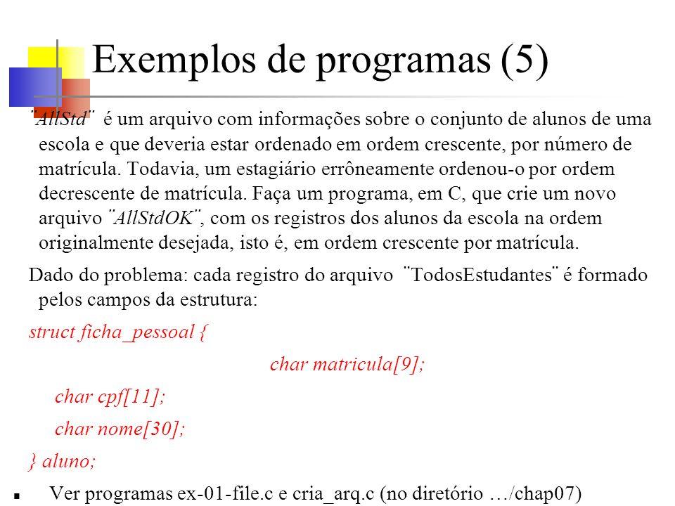Exemplos de programas (5) ¨AllStd¨ é um arquivo com informações sobre o conjunto de alunos de uma escola e que deveria estar ordenado em ordem crescente, por número de matrícula.