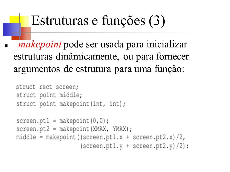 Estruturas e funções (3) makepoint pode ser usada para inicializar estruturas dinâmicamente, ou para fornecer argumentos de estrutura para uma função: