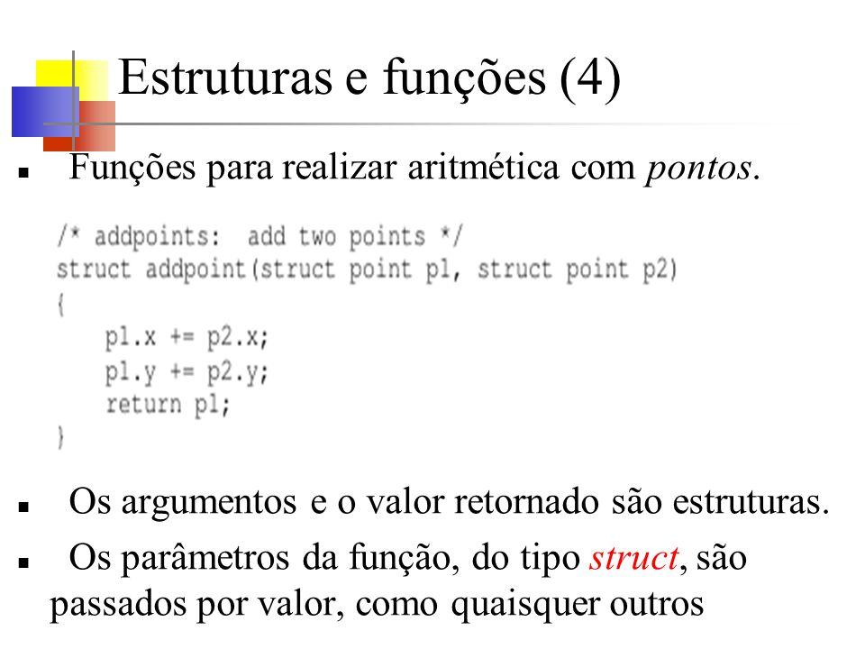Estruturas e funções (4) Funções para realizar aritmética com pontos. Os argumentos e o valor retornado são estruturas. Os parâmetros da função, do ti