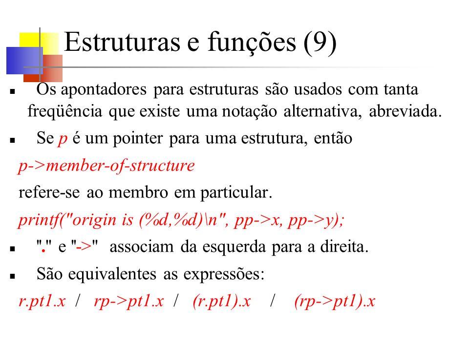 Estruturas e funções (9) Os apontadores para estruturas são usados com tanta freqüência que existe uma notação alternativa, abreviada. Se p é um point