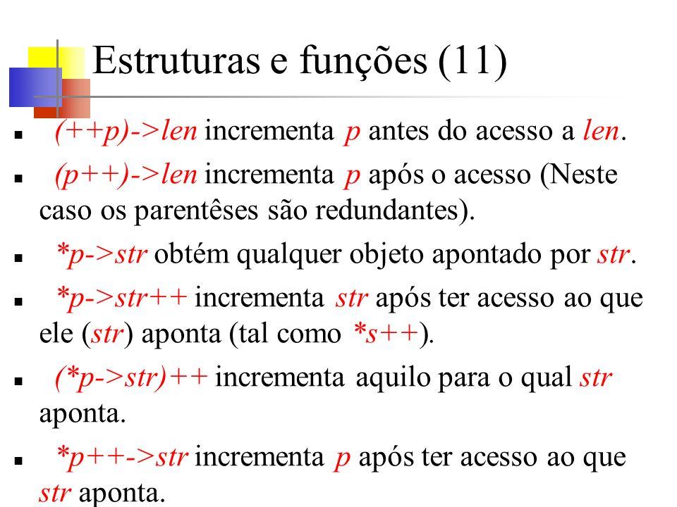 Estruturas e funções (11) (++p)->len incrementa p antes do acesso a len.