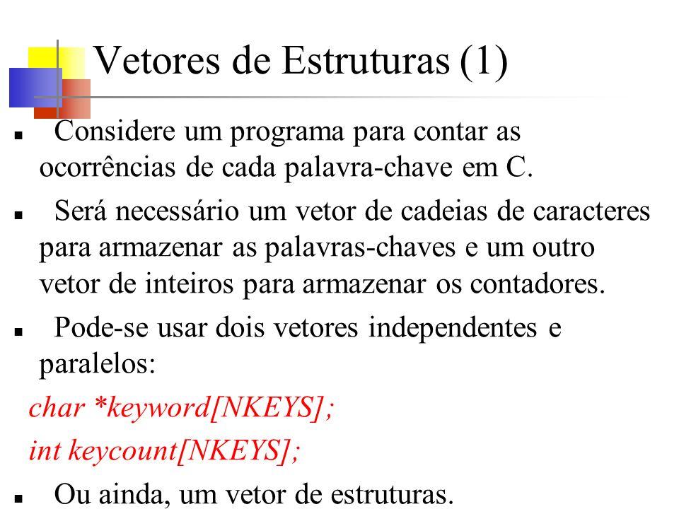Vetores de Estruturas (1) Considere um programa para contar as ocorrências de cada palavra-chave em C. Será necessário um vetor de cadeias de caracter