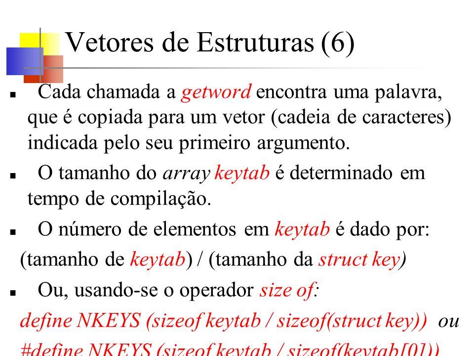 Vetores de Estruturas (6) Cada chamada a getword encontra uma palavra, que é copiada para um vetor (cadeia de caracteres) indicada pelo seu primeiro a
