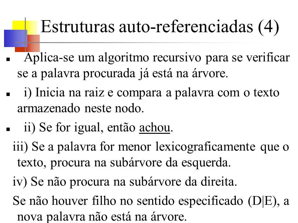Estruturas auto-referenciadas (4) Aplica-se um algoritmo recursivo para se verificar se a palavra procurada já está na árvore. i) Inicia na raiz e com