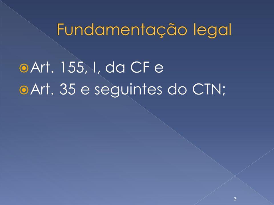 Art. 155, I, da CF e Art. 35 e seguintes do CTN; 3