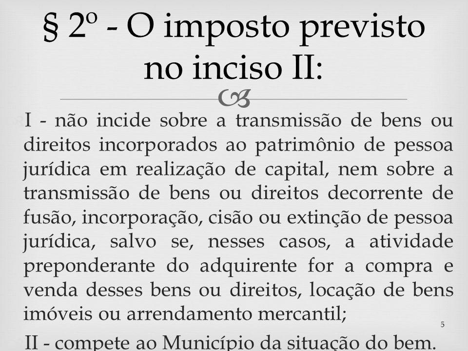 I - não incide sobre a transmissão de bens ou direitos incorporados ao patrimônio de pessoa jurídica em realização de capital, nem sobre a transmissão