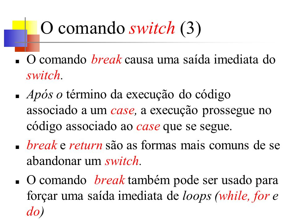 O comando switch (3) O comando break causa uma saída imediata do switch.