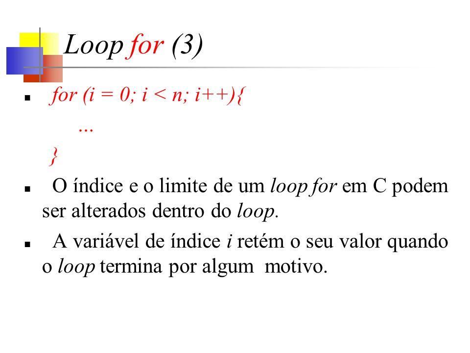 Loop for (3) for (i = 0; i < n; i++){ … } O índice e o limite de um loop for em C podem ser alterados dentro do loop.