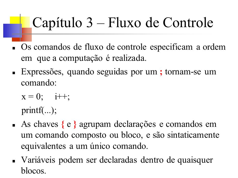 Capítulo 3 – Fluxo de Controle Os comandos de fluxo de controle especificam a ordem em que a computação é realizada.